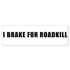 I Brake For Roadkill Bumper Bumper Sticker
