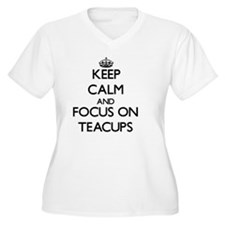 Keep Calm and focus on Teacups Plus Size T-Shirt