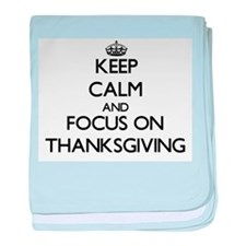 Keep Calm and focus on Thanksgiving baby blanket