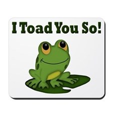 I Toad You So Mousepad