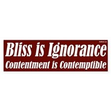 Bliss is ignorance bumper sticker