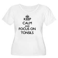 Keep Calm by focusing on Tonsils Plus Size T-Shirt