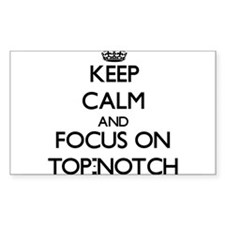 Keep Calm by focusing on Top-Notch Decal