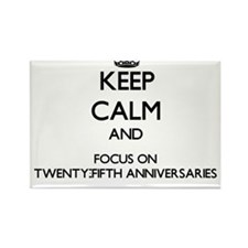 Keep Calm by focusing on Twenty-Fifth Anni Magnets