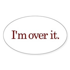 I'm Over It Oval Decal