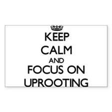 Keep Calm by focusing on Uprooting Decal