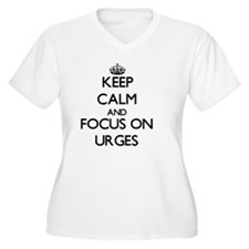 Keep Calm by focusing on Urges Plus Size T-Shirt