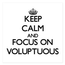 Keep Calm by focusing on Voluptuous Invitations