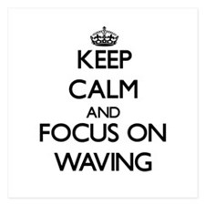 Keep Calm by focusing on Waving Invitations