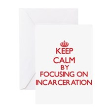 Keep Calm by focusing on Incarcerat Greeting Cards