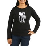 Own Your Life Women's Long Sleeve Dark T-Shirt