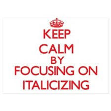 Keep Calm by focusing on Italicizing Invitations