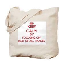 Keep Calm by focusing on Jack Of All Trad Tote Bag