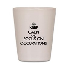 Keep Calm by focusing on Occupations Shot Glass