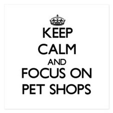 Keep Calm by focusing on Pet Shops Invitations