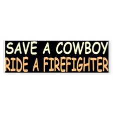 SAVE A COWBOY RIDE A FIREFIGHTERBumper Bumper Sticker