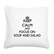 Keep Calm by focusing on Soup Square Canvas Pillow