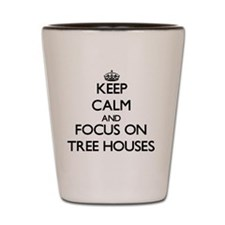 Keep Calm by focusing on Tree Houses Shot Glass