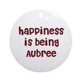 happiness is being Aubree Ornament (Round)