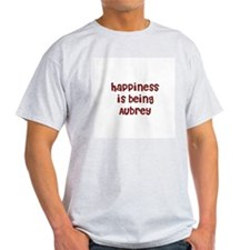 happiness is being Aubrey T-Shirt