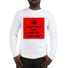 Keep calm and Your Text Long Sleeve T-Shirt