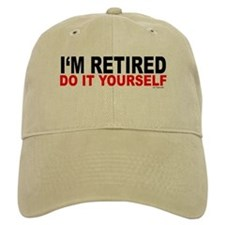 I'M RETIRED - DO IT YOURSELF Baseball Cap