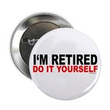 I'M RETIRED - DO IT YOURSELF Button