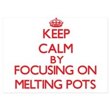 Keep Calm by focusing on Melting Pots Invitations