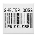 Shelter Dogs Priceless Lover Tile Coaster