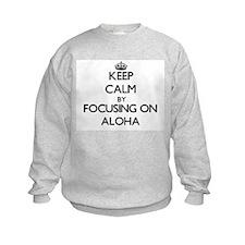 Keep Calm by focusing on Aloha Sweatshirt