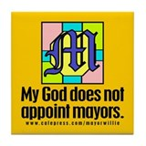 Tile Coaster. My God does not appoint mayors.