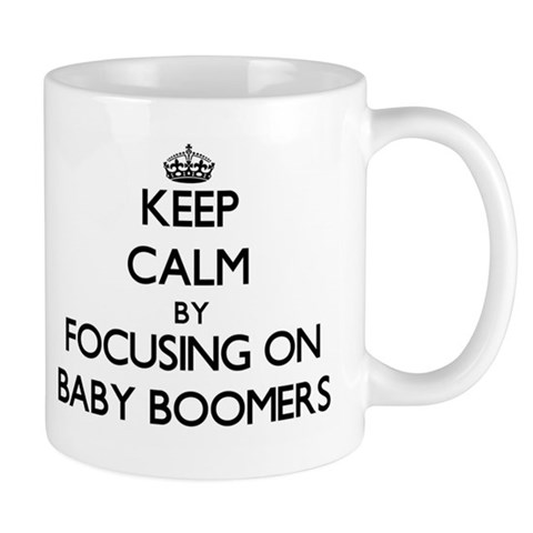 Keep Calm by focusing on Baby Boomers Mugs