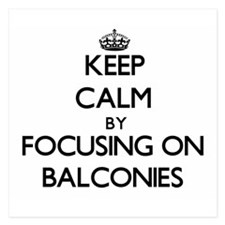 Keep Calm by focusing on Balconies Invitations