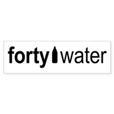 Forty Water Bumper Bumper Sticker