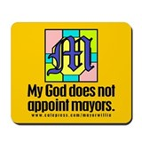 Mousepad. My God does not appoint mayors.