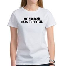 """My husband likes to watch."" Tee"