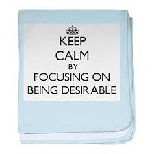 Keep Calm by focusing on Being Desira baby blanket