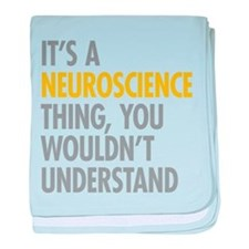 Its A Neuroscience Thing baby blanket