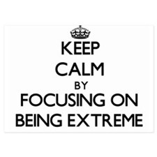 Keep Calm by focusing on BEING EXTREME Invitations