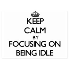 Keep Calm by focusing on Being Idle Invitations