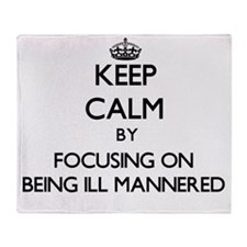 Keep Calm by focusing on Being Ill-M Throw Blanket