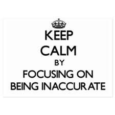 Keep Calm by focusing on Being Inaccur Invitations