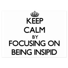 Keep Calm by focusing on Being Insipid Invitations
