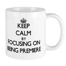Keep Calm by focusing on Being Premiere Mugs