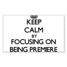 Keep Calm by focusing on Being Premiere Decal