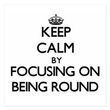 Keep Calm by focusing on Being Round Invitations