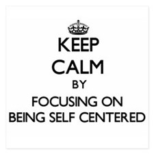 Keep Calm by focusing on Being Self-Ce Invitations