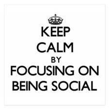 Keep Calm by focusing on Being Social Invitations