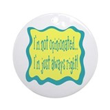 ...Not Opinionated... Ornament (Round)