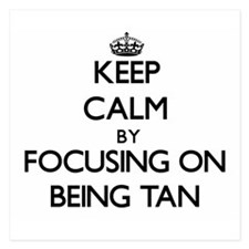 Keep Calm by focusing on Being Tan Invitations